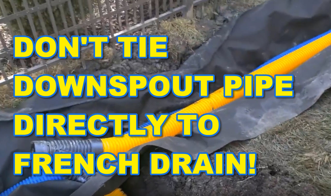 Why You Don't Tie Your Downspout Pipe Directly to French Drain Pipe
